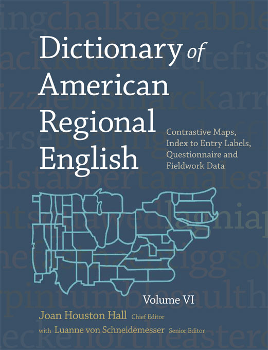Cover: Dictionary of American Regional English, Volume VI: Contrastive Maps, Index to Entry Labels, Questionnaire, and Fieldwork Data, from Harvard University Press