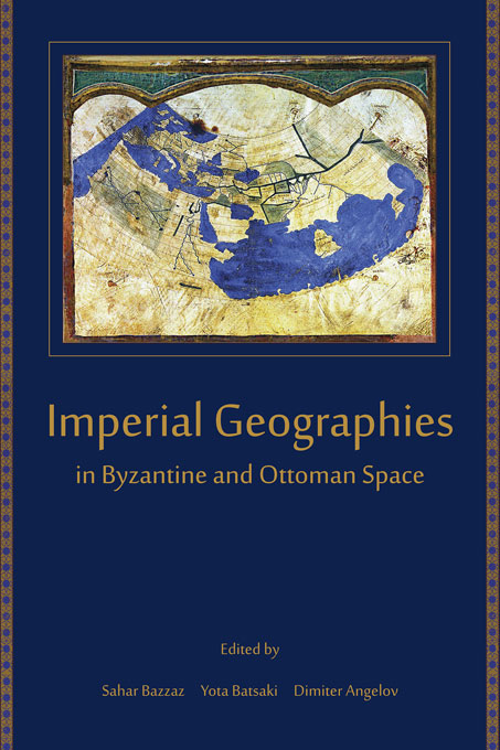 Cover: Imperial Geographies in Byzantine and Ottoman Space, from Harvard University Press