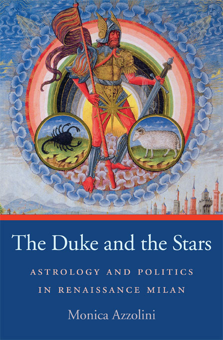 Cover: The Duke and the Stars: Astrology and Politics in Renaissance Milan, from Harvard University Press