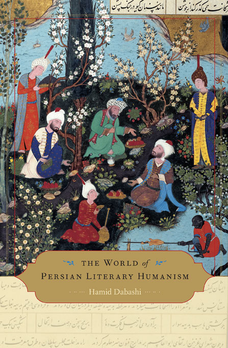 Cover: The World of Persian Literary Humanism, from Harvard University Press