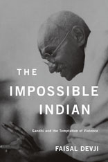 Cover: The Impossible Indian: Gandhi and the Temptation of Violence, by Faisal Devji, from Harvard University Press