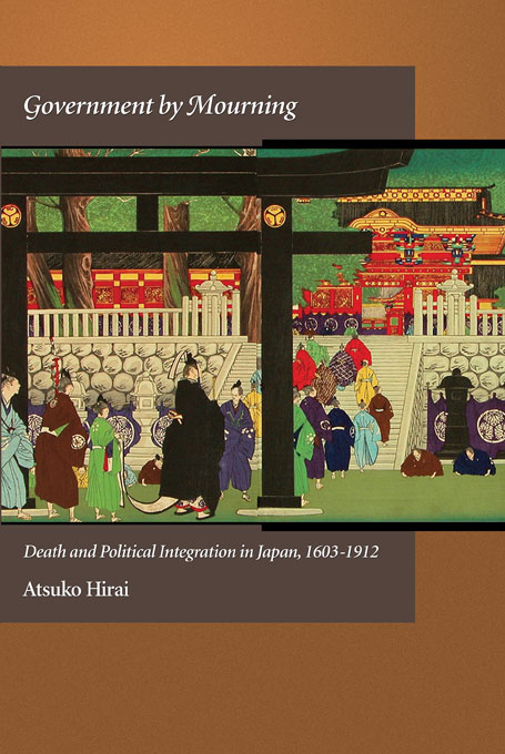 Cover: Government by Mourning: Death and Political Integration in Japan, 1603-1912, from Harvard University Press