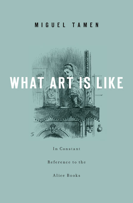 Cover: What Art Is Like, In Constant Reference to the Alice Books, from Harvard University Press