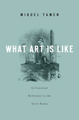 Cover: What Art Is Like, In Constant Reference to the Alice Books