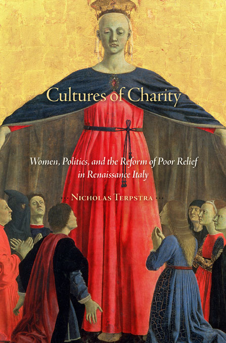 Cover: Cultures of Charity: Women, Politics, and the Reform of Poor Relief in Renaissance Italy, from Harvard University Press
