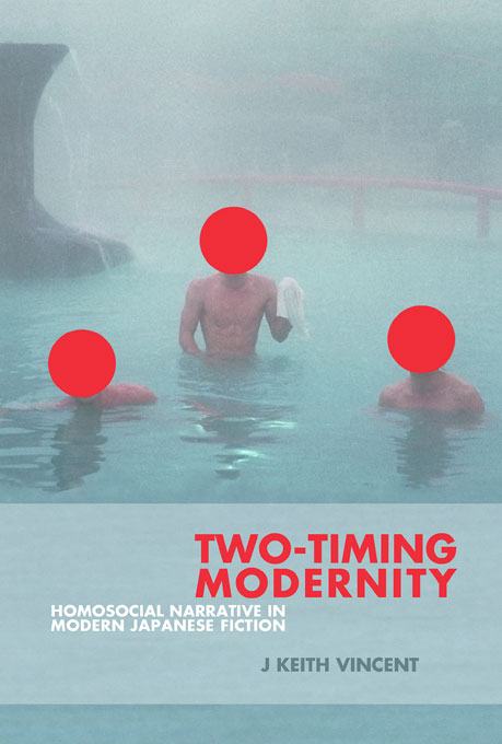 Cover: Two-Timing Modernity: Homosocial Narrative in Modern Japanese Fiction, from Harvard University Press