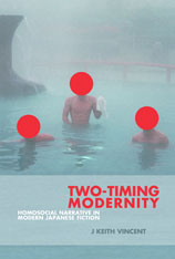 Cover: Two-Timing Modernity: Homosocial Narrative in Modern Japanese Fiction, by J. Keith Vincent, from Harvard University Press