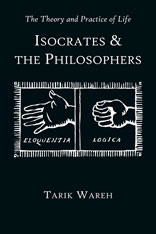 Cover: The Theory and Practice of Life: Isocrates and the Philosophers
