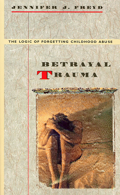 Cover: Betrayal Trauma: The Logic of Forgetting Childhood Abuse, from Harvard University Press