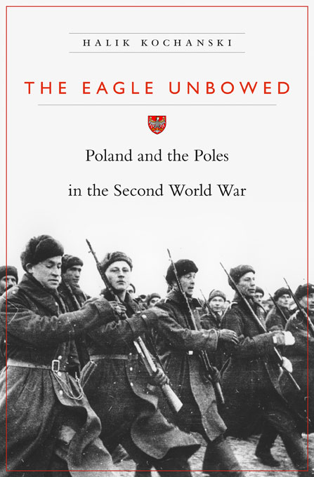 Cover: The Eagle Unbowed: Poland and the Poles in the Second World War, from Harvard University Press