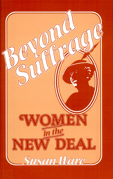 Cover: Beyond Suffrage: Women in the New Deal, from Harvard University Press
