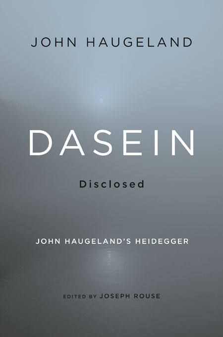 Cover: Dasein Disclosed: John Haugeland's Heidegger, from Harvard University Press