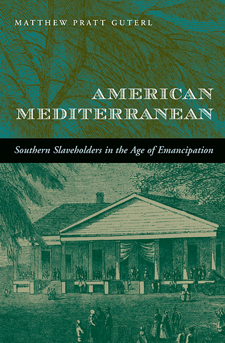 Cover: American Mediterranean: Southern Slaveholders in the Age of Emancipation, from Harvard University Press