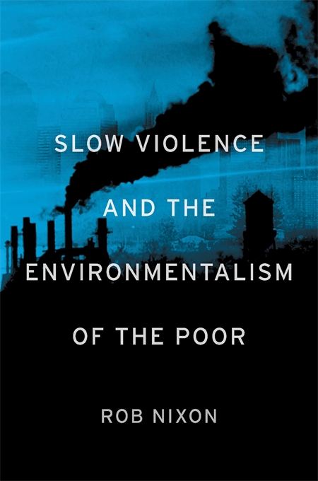 Cover: Slow Violence and the Environmentalism of the Poor, from Harvard University Press