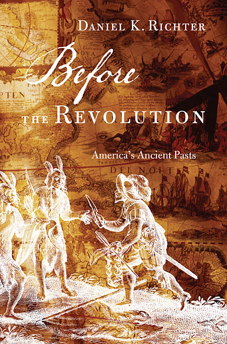 Cover: Before the Revolution: America's Ancient Pasts, from Harvard University Press