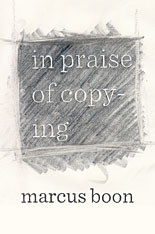 Cover: In Praise of Copying, by Marcus Boon, from Harvard University Press