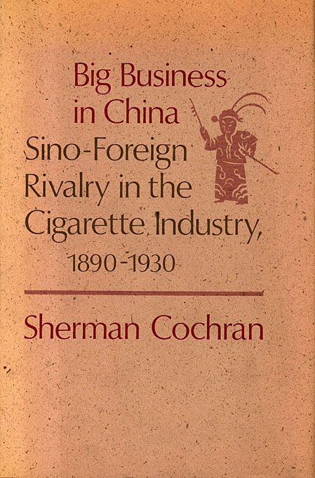 Cover: Big Business in China: Sino–Foreign Rivalry in the Cigarette Industry, 1890–1930, from Harvard University Press