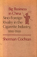 Cover: Big Business in China: Sino–Foreign Rivalry in the Cigarette Industry, 1890–1930