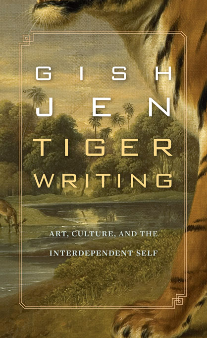 Cover: Tiger Writing: Art, Culture, and the Interdependent Self, from Harvard University Press