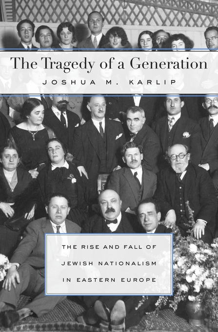 Cover: The Tragedy of a Generation: The Rise and Fall of Jewish Nationalism in Eastern Europe, from Harvard University Press