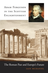 Cover: Adam Ferguson in the Scottish Enlightenment: The Roman Past and Europe's Future
