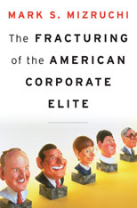 Jacket: The Fracturing of the American Corporate Elite, by Mark S. Mizruchi, from Harvard University Press