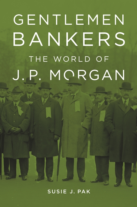 Cover: Gentlemen Bankers: The World of J. P. Morgan, from Harvard University Press