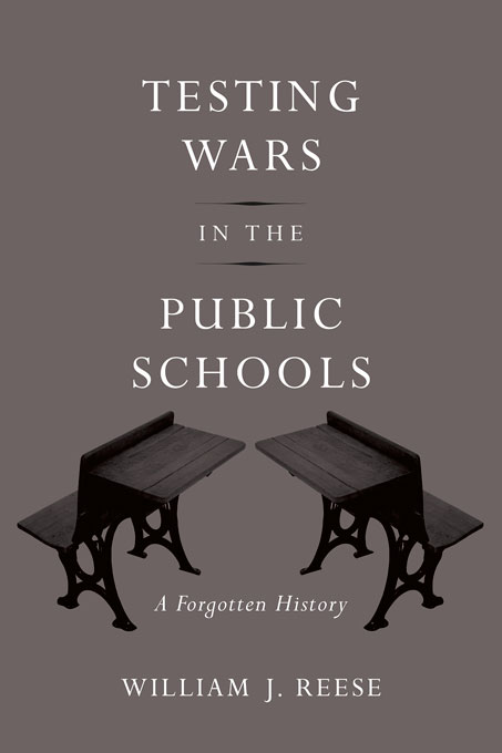Cover: Testing Wars in the Public Schools: A Forgotten History, from Harvard University Press