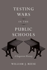 Cover: Testing Wars in the Public Schools: A Forgotten History, by William J. Reese, from Harvard University Press