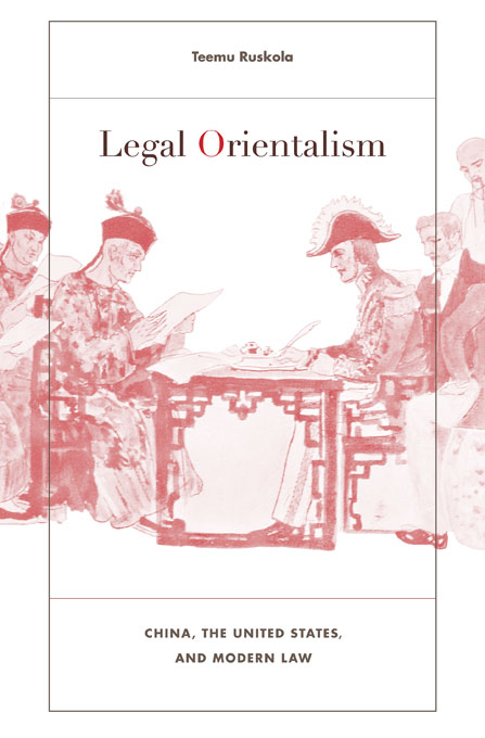 Cover: Legal Orientalism: China, the United States, and Modern Law, from Harvard University Press