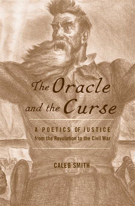 Cover: The Oracle and the Curse: A Poetics of Justice from the Revolution to the Civil War, from Harvard University Press