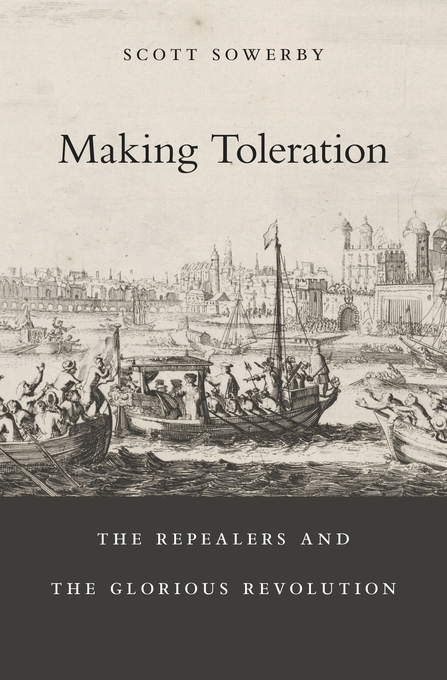 Cover: Making Toleration: The Repealers and the Glorious Revolution, from Harvard University Press