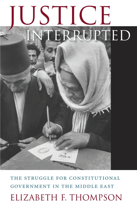 Cover: Justice Interrupted: The Struggle for Constitutional Government in the Middle East, from Harvard University Press