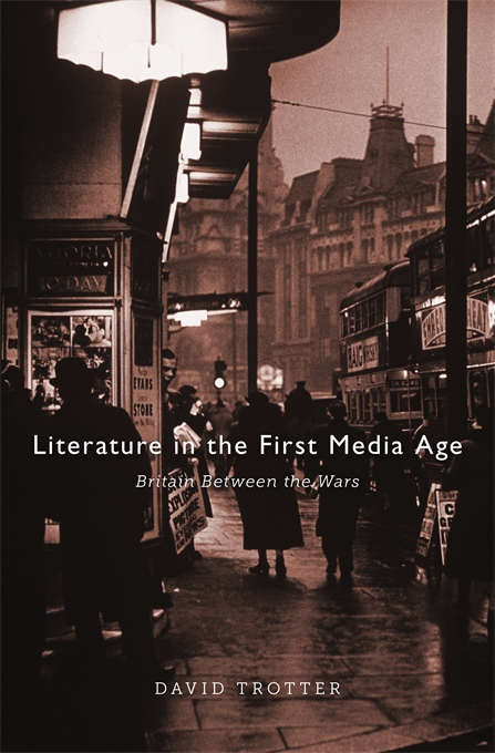 Cover: Literature in the First Media Age: Britain between the Wars, from Harvard University Press