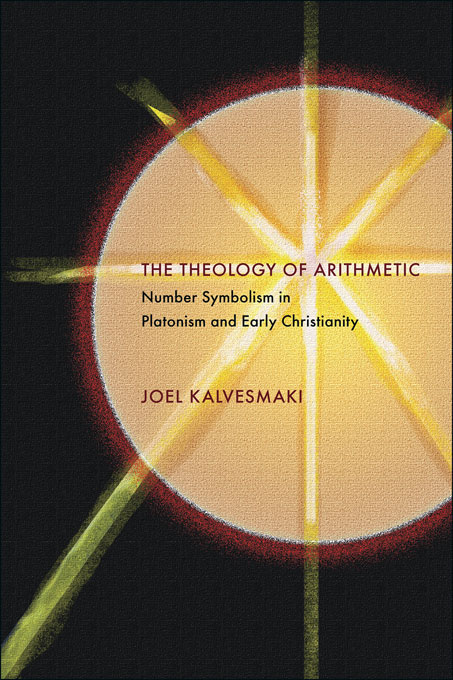 Cover: The Theology of Arithmetic: Number Symbolism in Platonism and Early Christianity, from Harvard University Press