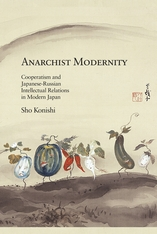 Cover: Anarchist Modernity: Cooperatism and Japanese-Russian Intellectual Relations in Modern Japan
