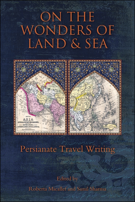 Cover: On the Wonders of Land and Sea: Persianate Travel Writing, from Harvard University Press