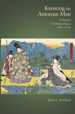 Cover: Knowing the Amorous Man: A History of Scholarship on <i>Tales of Ise</i>