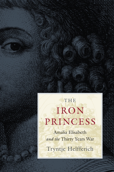 Cover: The Iron Princess: Amalia Elisabeth and the Thirty Years War, from Harvard University Press