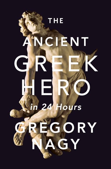 Cover: The Ancient Greek Hero in 24 Hours, from Harvard University Press