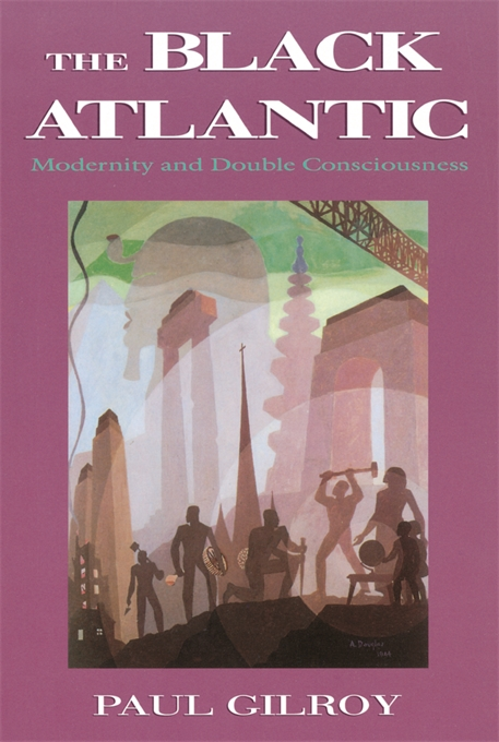 Cover: The Black Atlantic: Modernity and Double-Consciousness, by Paul Gilroy, from Harvard University Press