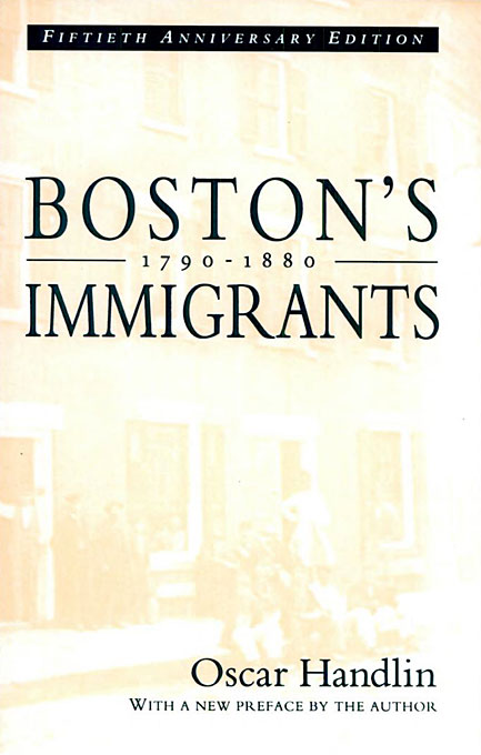 Cover: Boston's Immigrants, 1790–1880: A Study in Acculturation, Fiftieth Anniversary Edition, With a New Preface by the Author, from Harvard University Press