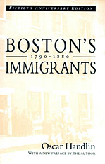 Cover: Boston's Immigrants, 1790–1880: A Study in Acculturation, Fiftieth Anniversary Edition, With a New Preface by the Author