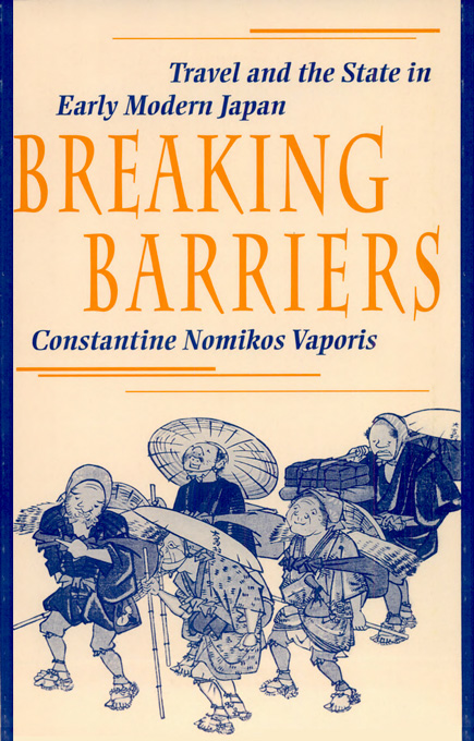 Cover: Breaking Barriers: Travel and the State in Early Modern Japan, from Harvard University Press