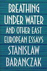 Cover: Breathing under Water and Other East European Essays