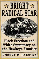 Cover: Bright Radical Star: Black Freedom and White Supremacy on the Hawkeye Frontier