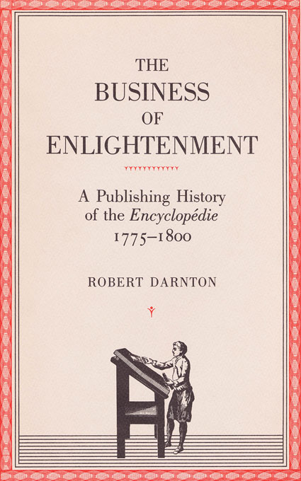 Cover: The Business of Enlightenment: A Publishing History of the <i>Encyclopédie</i>, 1775–1800, from Harvard University Press
