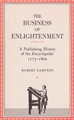 Cover: The Business of Enlightenment: A Publishing History of the <i>Encyclopédie</i>, 1775–1800