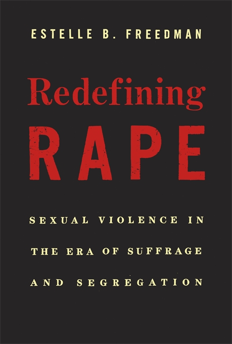 Cover: Redefining Rape: Sexual Violence in the Era of Suffrage and Segregation, from Harvard University Press