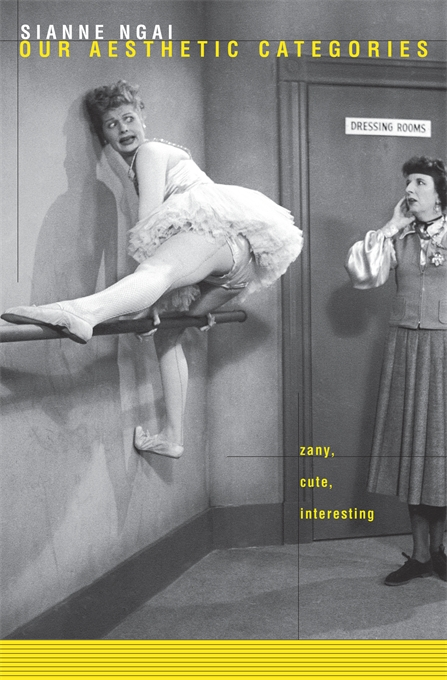 Cover: Our Aesthetic Categories: Zany, Cute, Interesting, from Harvard University Press
